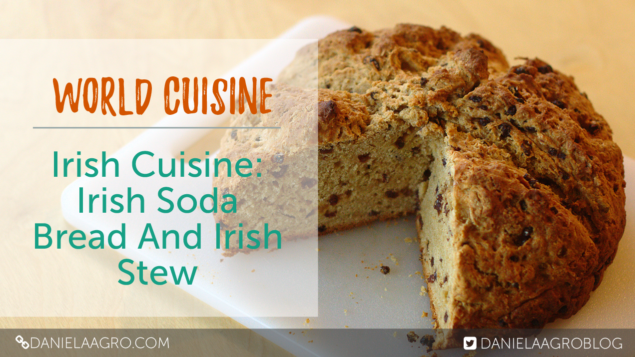 Irish Cuisine: Irish Soda Bread And Irish stew