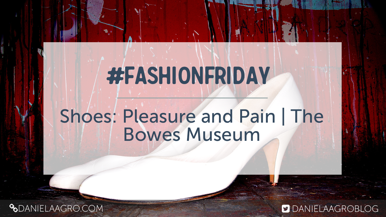 Shoes: Pleasure and Pain | The Bowes Museum